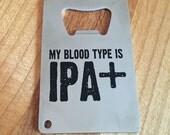 Great Beer Bottle Opener, IPA Lover, Beer Gift, Stocking Stuffer, Original My Blood Type is IPA+ Credit Card Bottle Opener, Christmas Gift