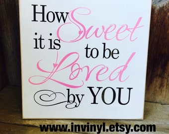 How SWEET it is to be LOVED by YOU - wedding, reception,party, candy bar, dessert table wood home decor Sign with vinyl lettering