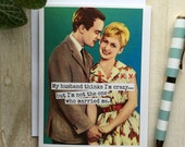 Card #55b - My Husband Thinks I'm Crazy...But I'm Not The One That Married Me - Blank Inside Greeting
