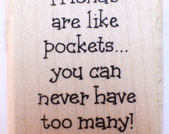 Friends are like pockets, you can never have too many Wooden Rubber Stamp