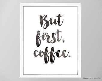 But First Coffee Print, 4x6, 5x7, But First Coffee Art Print, Coffee Typography Print, Coffee Quotes, Kitchen Decor, Black and White Art