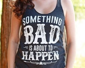 PRESIDENTS DAY SALE Something Bad is About to Happen | Country Festival Racerback Tank Top | Country Girl Apparel