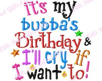 its my bubbas Birthday and I'll cry if I want to - Machine Embroidery Design - 8 Sizes