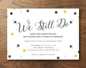 Printable Anniversary Party Invitation, 25th Anniversary, 50th Anniversary, Confetti, We Still Do