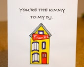 Full House Card- You Are The Kimmy To My DJ