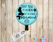 Right Now I'm an RN But I'm ACTUALLY a MERMAID - Brite Blue - Button Badge Reel - Retractable Id Holder - Alligator or Slide Clip