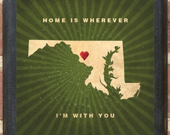 Maryland Home Is Wherever I'm With You Wall Art Sign Plaque Gift Present Personalized Color Custom Location MD Baltimore Bethesda Classic