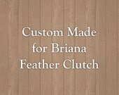Custom Made for Briana Feather Clutch