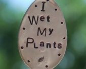 I WET My PLANTS hand stamped Vintage flattened Silver Plate Spoon ~ Garden Marker herb funny plant stake
