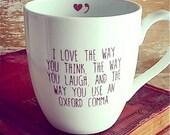 Oxford Comma Mug, Nerdy Grammar Coffee Cup, I love your laugh, think, use the Oxford Comma, Sexy, 14 oz  Tea Mug Tea cup Teacup, English