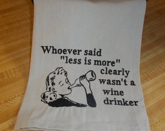 Whoever said less is more clearly wasn't a wine drinker Humorous  Kitchen Towel Quirky  Retro Funny Sarcastic Subversive  Mothers day gift