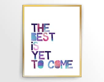 Inspirational Printable quote print The best is yet to come 8x10, Printable, DIY,  INSTANT DOWNLOAD ( 810vaiv001)