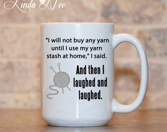 I will not buy any YARN until I use my yarn stash at home, I said. And then I laughed and laughed Mug, Funny Knitting Coffee Tea Cup MSA63
