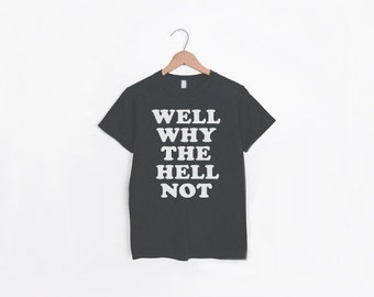 SALE Well Why The Hell Not | Vintage Style Faded Black T Shirt | Typographical Shirt | Unisex T Shirt | Super Soft Tee | American Apparel