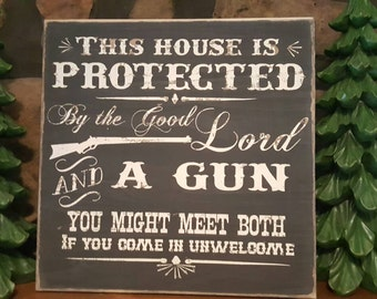 This House is PROTECTED by the GOOD LORD and a Gun...Rustic wooden sign, Country Decor, Vintage look