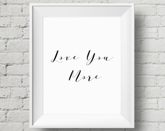 Love You More Print, Wall art, Home Decor, Valentines day gift