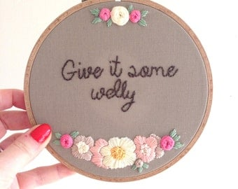 "Hand Embroidered Hoop Art - Positive Quote ""Give it some Welly"" - 6.5 Hoop - ready for hanging!"