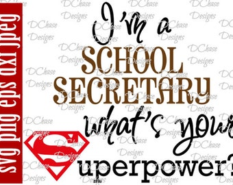 I'm a School Secretary, whats your Superpower. Instant Digital Download SVG cut file • dxf • png • eps jpeg
