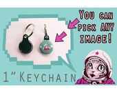 "MAKE your own 1"" inch KEYCHAIN!  Pick ANY image from my store, online or your imagination!"