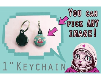 """MAKE your own 1"""" inch KEYCHAIN!  Pick ANY image from my store, online or your imagination!"""