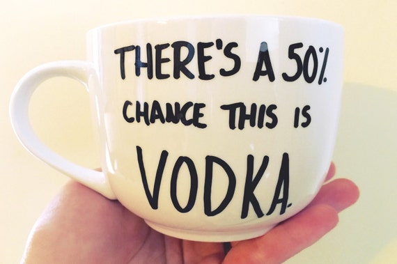 Theres a 50% chance this is vodka Mug