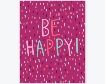 Be Happy!   Giclee Art Print   Typography Poster   Happy, Colorful, Bright Wall Art & Home Decor