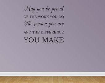 Wall Decal Quote May You Be Proud Of The Work You Do The Person You Are And The Difference You Make Sticker Decor (JR853)