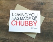 Funny Valentines Day Card. Valentines Day Card. Loving you has made me chubby.