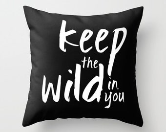 Keep the wild in you Decorative throw pillows black and white pillow cover home decor decoration housewares hipster typographic typo