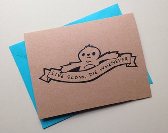 Live Slow, Die Whenever Sloth - Blank Card with Envelope