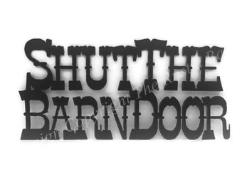 SHUT THE BARN Door Sign made of Rustic Rusty Rusted Recycled Metal
