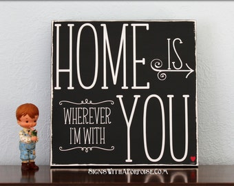 Home is Wherever I'm With You Hand Painted and Distressed Wood Sign, Typography Word Art Black and White Vintage Style Shabby Home Sign