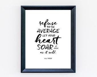 Refuse To Be Average, Let Your Heart Soar As High As It Will - A.W. Tozer Quote