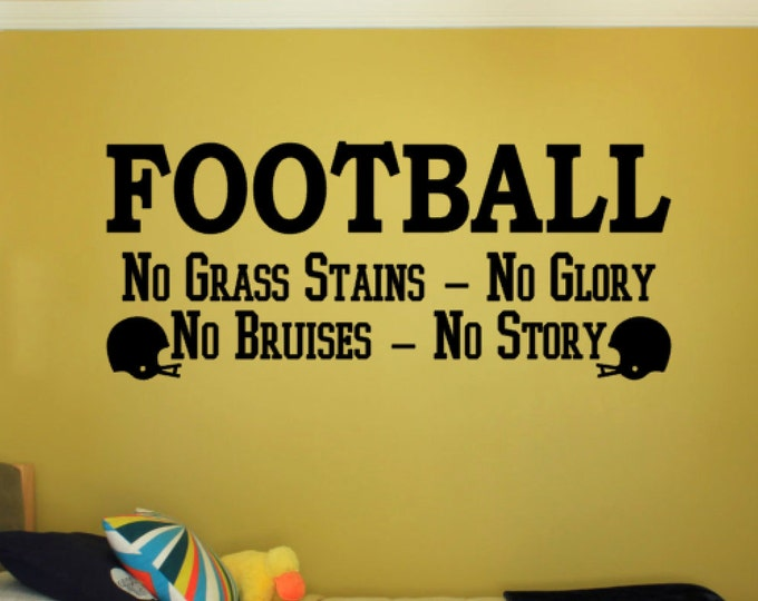 Football No Grass Stains No Glory No Bruises No Story - Vinyl Decal Vinyl Wall Art. Boys or Girls Bedroom Wall Decal