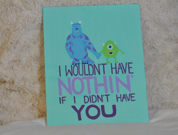 I wouldn't have nothing if I didn't have you || Disney Pixar Monsters Inc. Quote