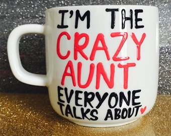Aunts gift coffee mug- I'm the crazy aunt everyone talks about- mommy gift- auntie gift -Mother's Day