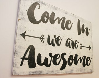 Welcome Sign Come In We Are Awesome Arrow Sign Shabby Chic Wall Decor Housewarming Gift Wedding Gift Bridal Shower Gift Farmhouse Decor