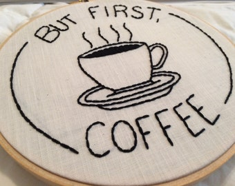 Hand Embroidered But First, Coffee Hoop Art Wall Decor