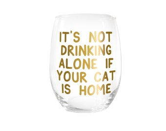 It's Not Drinking Alone If Your Cat Is Home Wine Glass | 15 oz. | Stemless | Colorful | Black