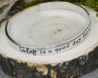 Today is a Good Day for a Good Day Cuff Bracelet - Aluminum Brass or Copper Bangle