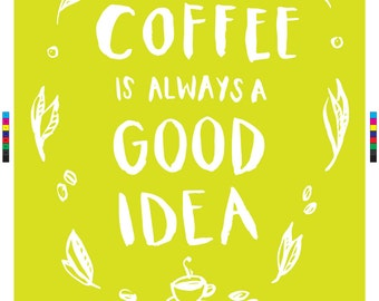 Coffee Is Always A Good Idea A3 Digital Downloadable
