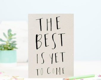 The Best Is Yet To Come Greetings Card