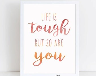 Life Is Tough - life lesson - Dorm Decorating - life is tough but so are you - quotes on life is tough art print - Printable Art