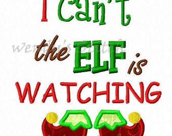 I can't the elf is watching applique machine embroidery design instant download