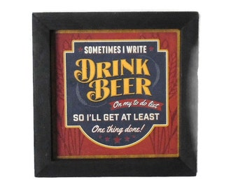 Beer Sign, I Write Drink Beer On My To Do List, Funny Sign, Pub Sign, Art Print, Wall Decor, Handmade, 7X7, Real Wood Frame, Made in the USA