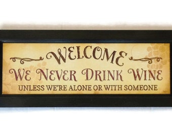 Wine Sign, We Never Drink Wine .unless we're alone or with someone,Funny Sign, Wall Hanging, Handmade, 20x8, Real Wood Frame, Made in USA