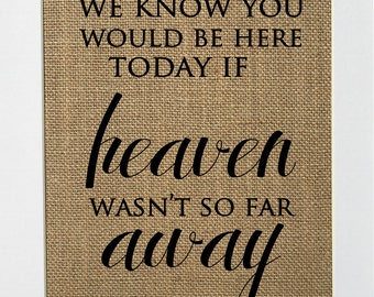 "BURLAP SIGN. We know you would be here if heaven wasnt so far away"" home decor rustic sign housewarming gift 5x7 8x10"