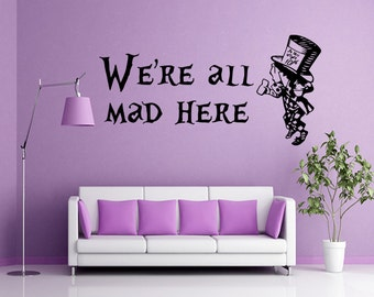 Wall Decal, Alice in Wonderland Wall Decal, Mad Hatter Decal, We're all mad here Decal, Alice Decal, Mad Hatter Wall Art, Wall Sticker