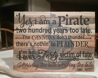Jimmy Buffett handmade yes I am a  pirate wood sign perfect for all you parrot heads