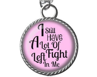 Fight Necklace, I Still Have A Lot Of Fight Left In Me, Cancer Necklace, Inspirational Quote Image Key Chain Handmade